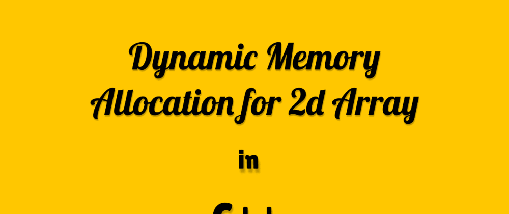 Cover image for Dynamic Memory Allocation for NxM (2D) Array Using Pointer | C++
