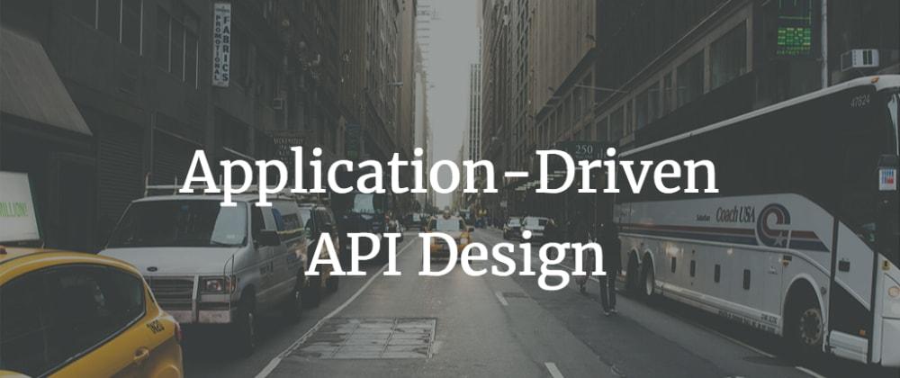 Cover image for Application-Driven API Design