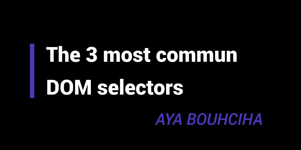 The 3 most common DOM selectors - DEV Community