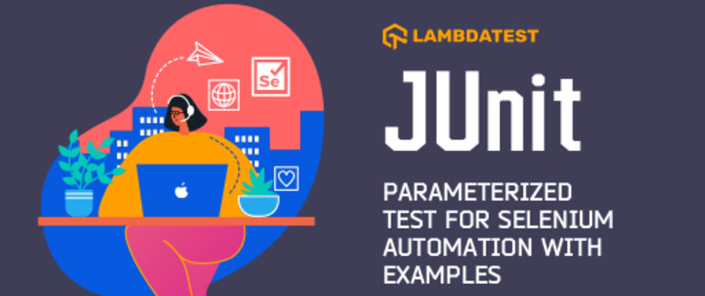 Cover image for JUnit Parameterized Test For Selenium Automation With Examples