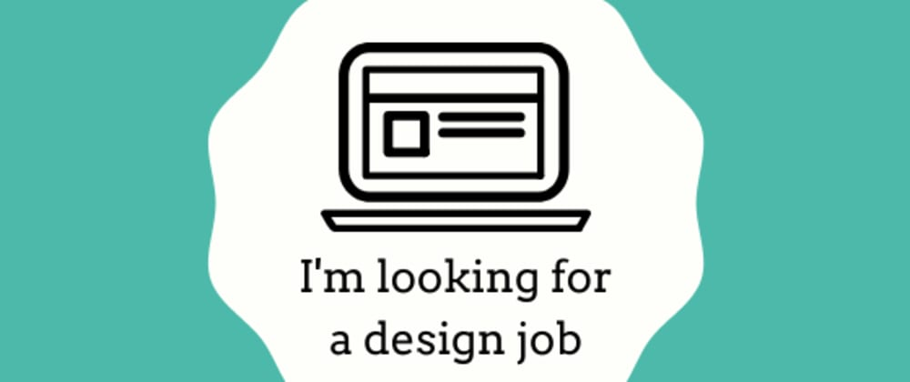 Cover image for I'm looking for a design job