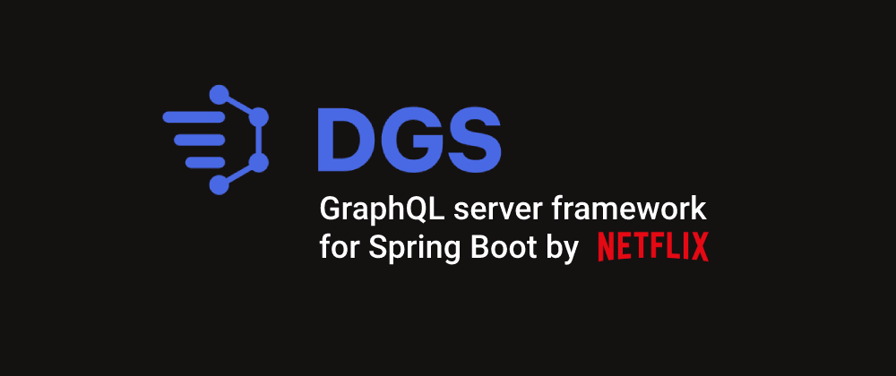 Cover image for Domain Graph Service (DGS) - open-source GraphQL framework for Spring Boot by Netflix