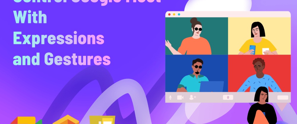 Cover image for Control Google Meet With Expressions/Gestures