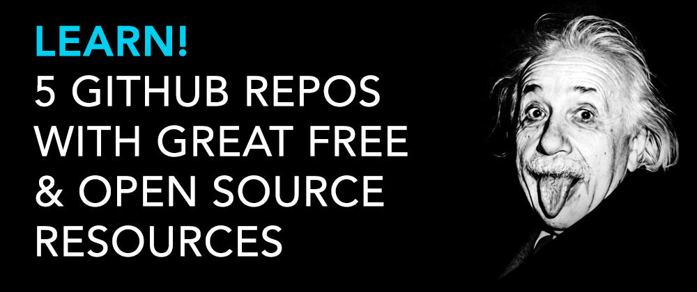 Cover image for 🧠 Learn! 5 Github Repos With Great Free & Open Source Resources