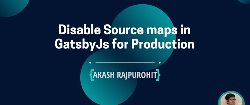 Cover image for Disable Source Maps in GatsbyJs V2 for Production