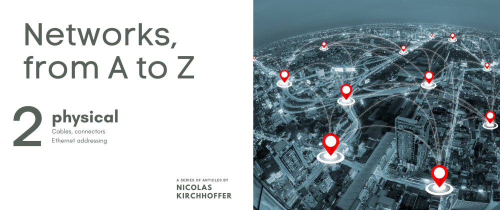 Cover image for Building networks from A to Z - Part 2 : let's get physical!