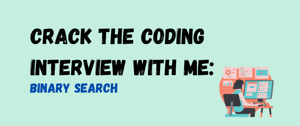 Cover image for Crack The Coding Interview With Me: Binary Search