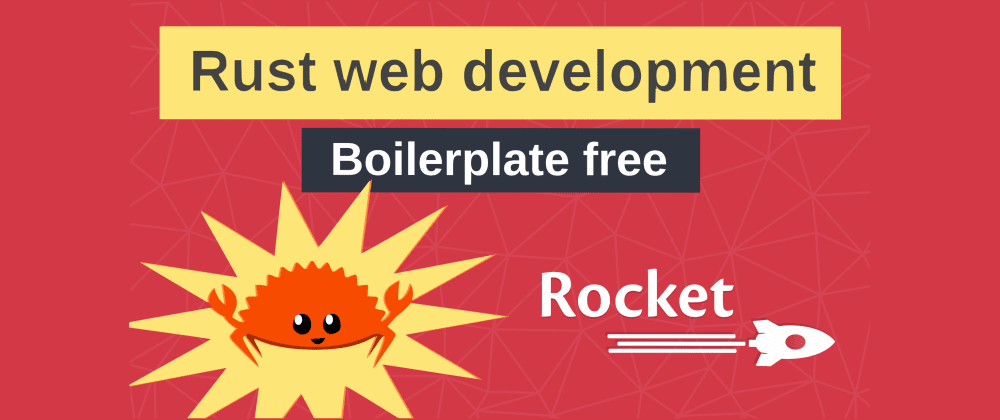 Cover image for Rust Web development | Boilerplate free with Rocket