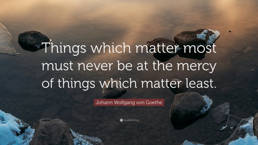 Things which matter most must never be at the mercy of the things which matter least.