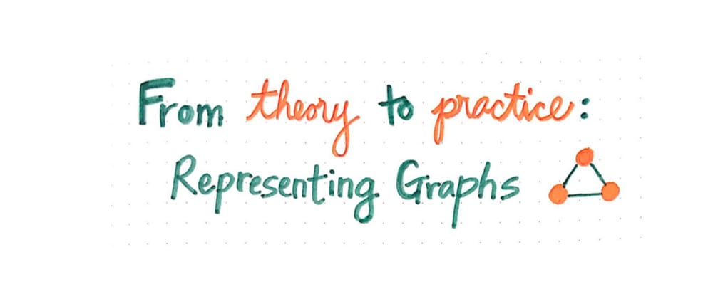 Cover image for From Theory To Practice: Representing Graphs