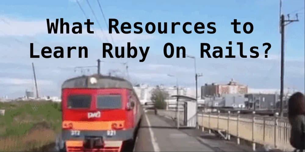 What resources to learn Ruby On Rails? - DEV Community