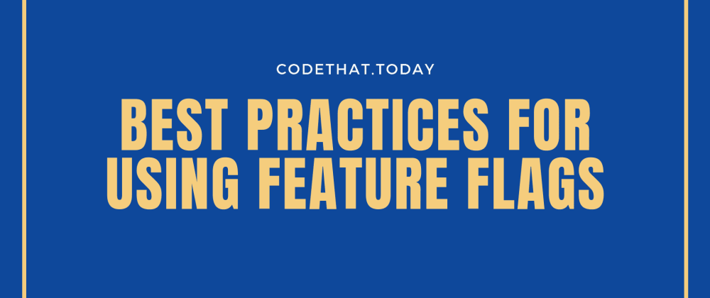 Cover image for Best Practices for using Feature Flags 🏳️
