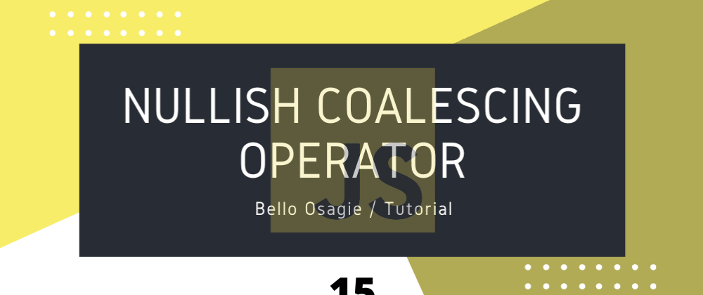 Cover image for Nullish Coalescing Operator