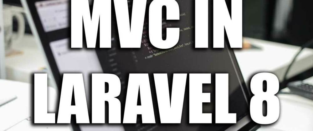 Cover image for MVC and creating it in Laravel 8