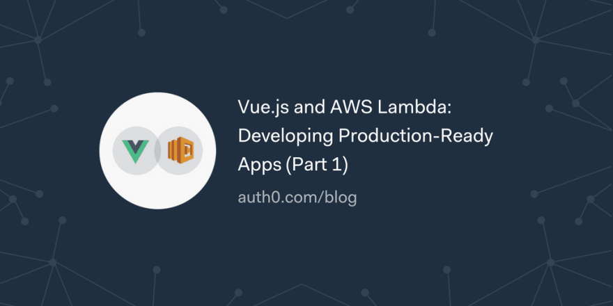Vue.js and AWS Lambda: Developing Production-Ready Apps (Part 1)
