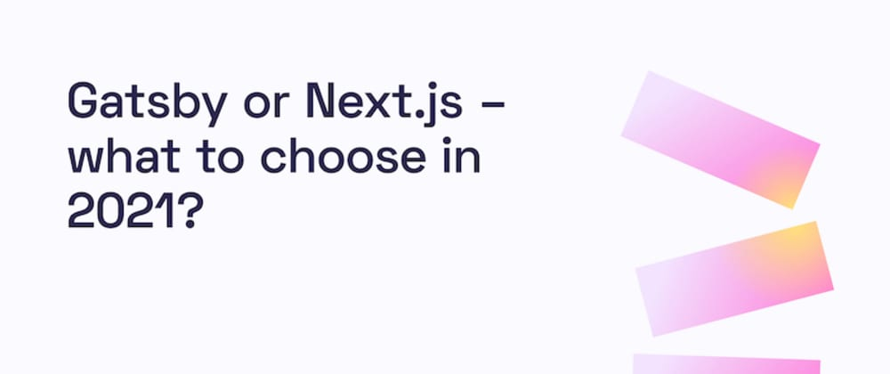 Cover image for Gatsby or Next.js - what to choose in 2021?