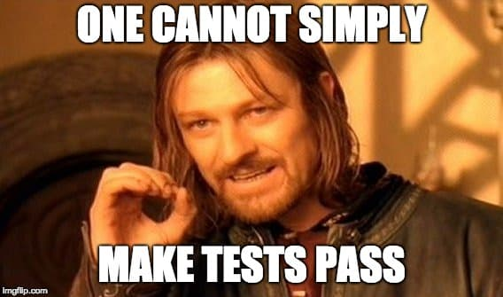 one cannot simply make tests pass
