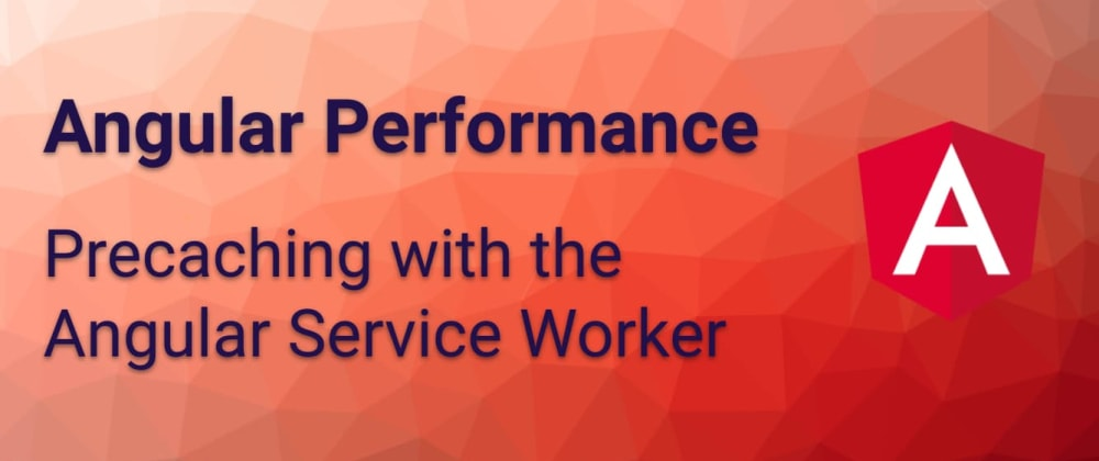 Cover image for Angular Performance: Precaching with the Service Worker