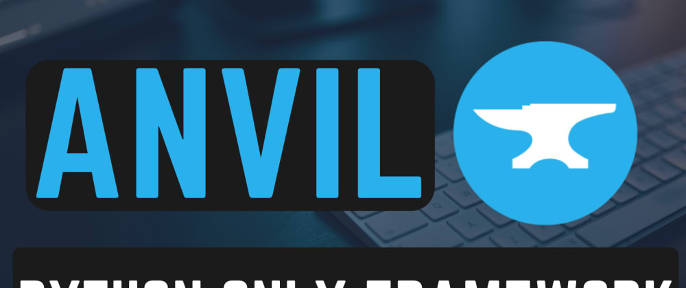 Cover image for Anvil Platform : Build Full-Stack Apps with only Python