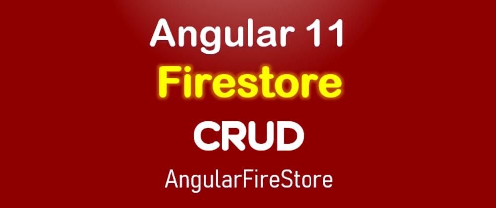 Cover image for Angular 11 Firestore CRUD example   AngularFireStore