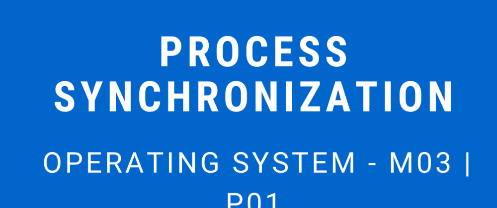 Cover image for Process Synchronization | Operating System - M03 P01