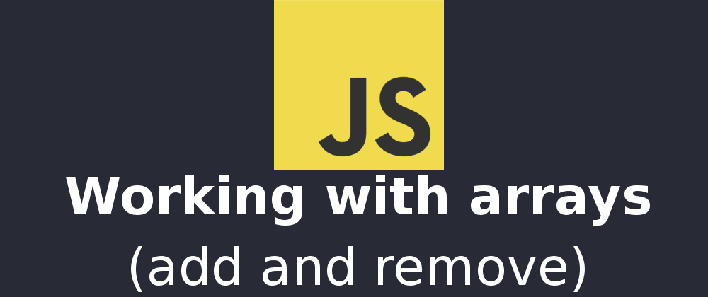 Cover image for Adding and removing items from an array in JavaScript