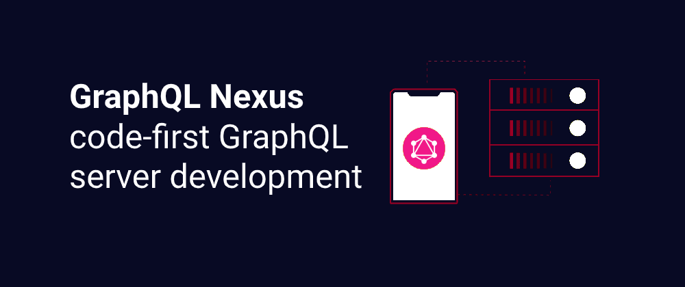 Cover image for GraphQL Nexus - code-first  GraphQL server development