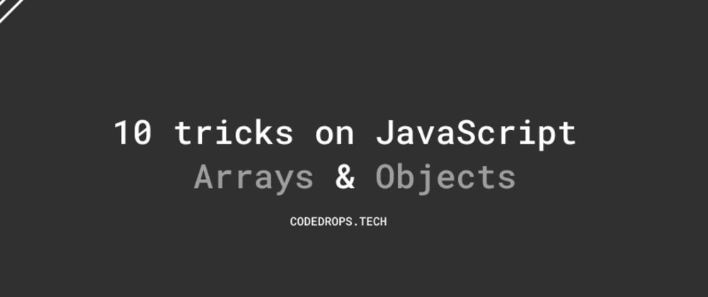 Cover image for 10 JavaScript Array/Object Tricks