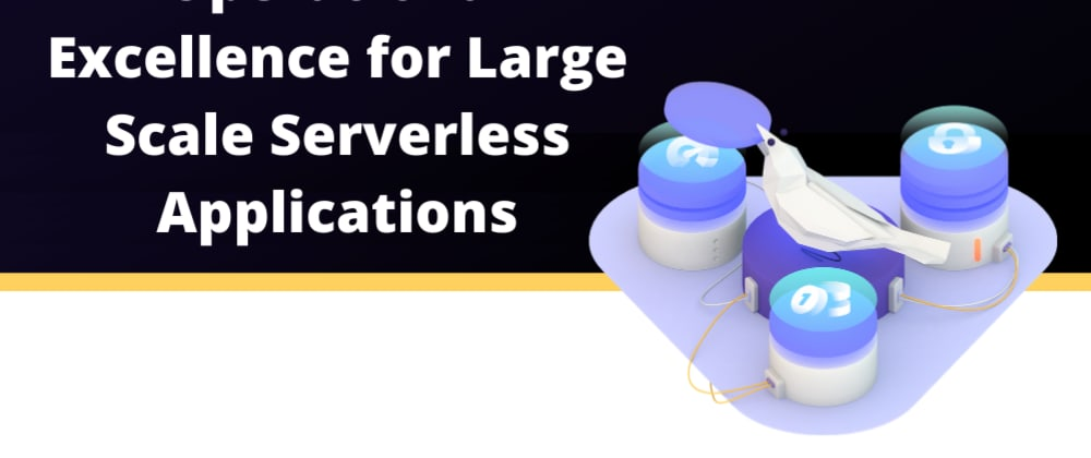 Cover image for Operational Excellence for Large Scale Serverless Applications