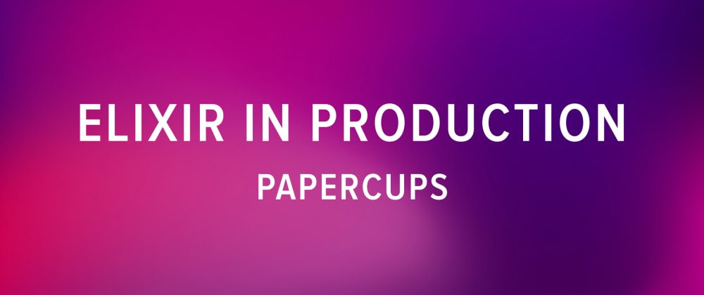 Cover image for Elixir in Production: Papercups