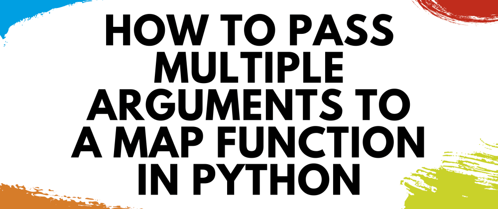 Cover image for How to Pass Multiple Arguments to a map Function in Python