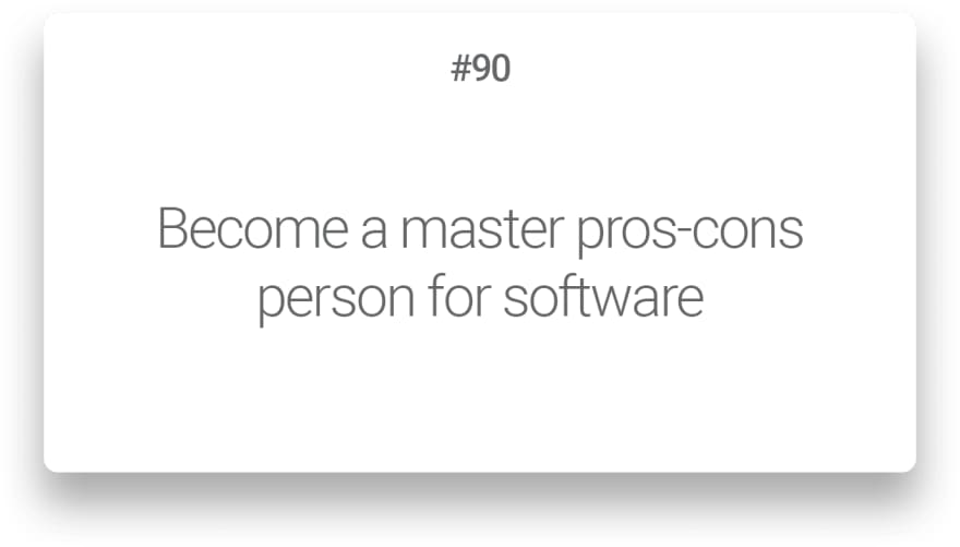 Become a master pros-cons person for software