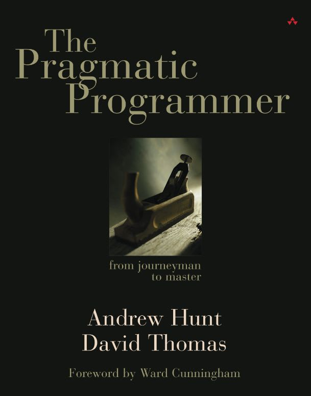 The Pragmatic Programmer: From Journeyman to Master by Andrew Hunt and Dave Thomas