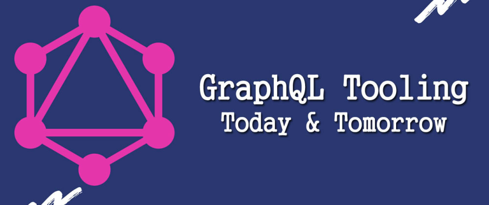 Cover image for GraphQL Tooling, Today & Tomorrow