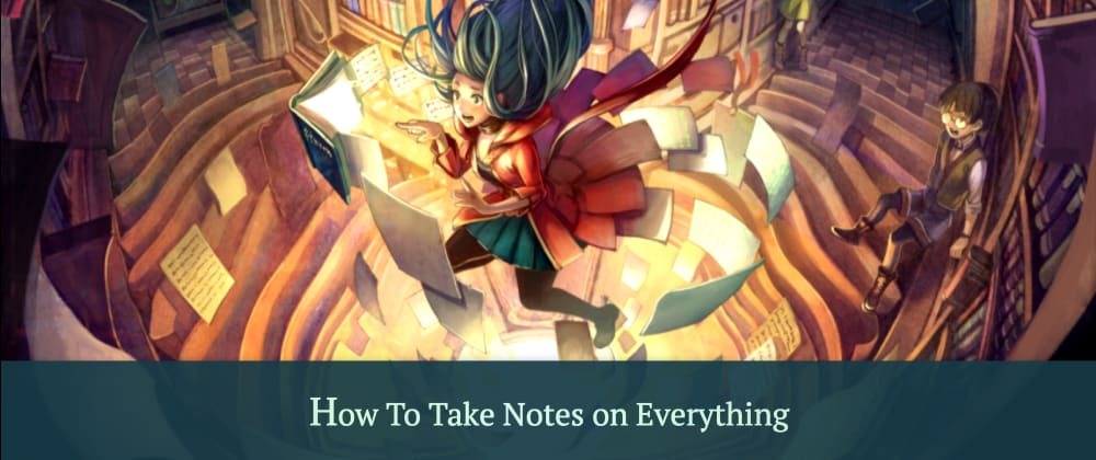 Cover image for How To Take Notes on Everything