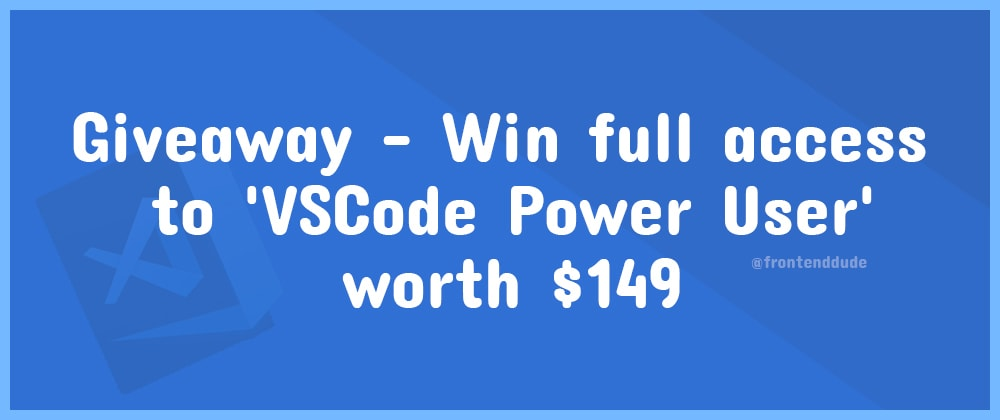 Cover image for Giveaway - Win full access to 'VSCode Power User' worth $149