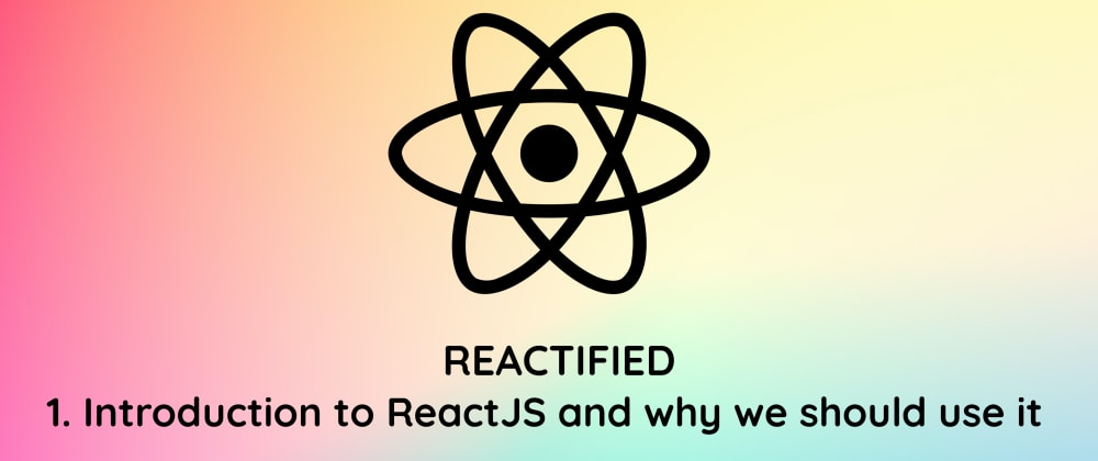 Cover image for 1. Introduction to ReactJS and Why we should use it