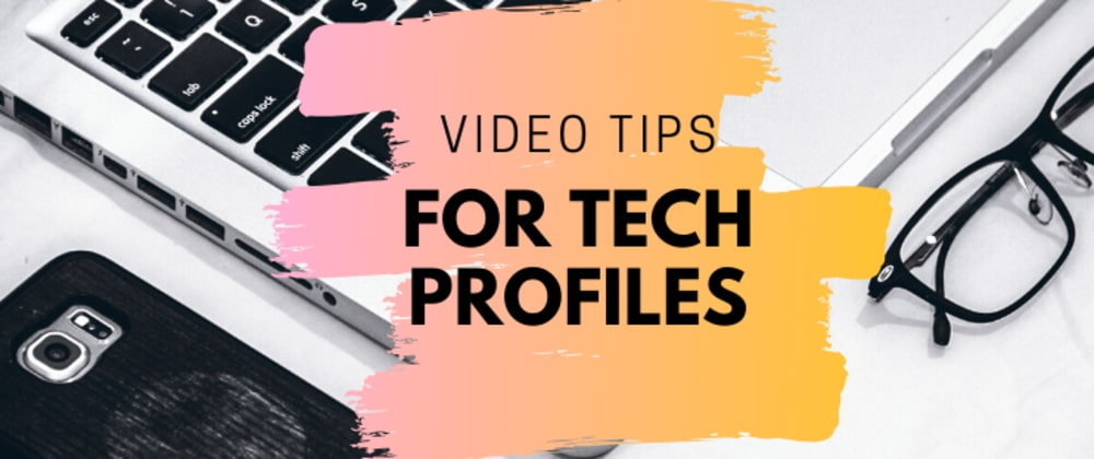 Cover image for Video Creation Tips for Tech Profiles