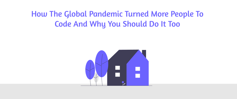 Cover image for How the global pandemic turned more people to code and why you should do it too