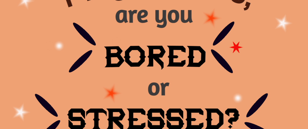 Cover image for Programmers, Are You Bored or Stressed? 😒 😩