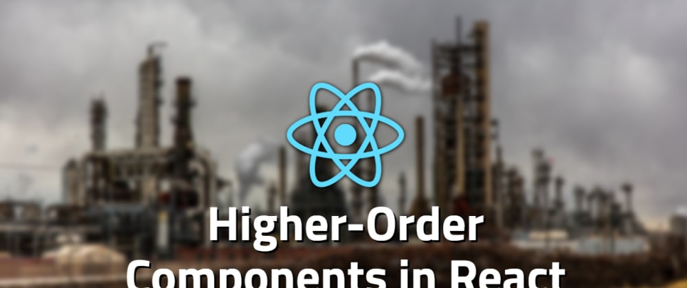 Cover image for What Are Higher-Order Components in React?