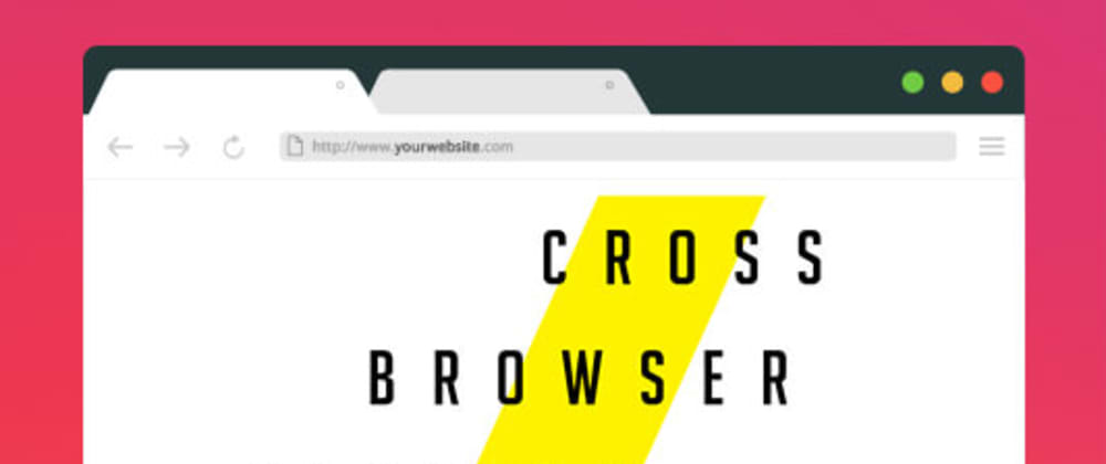 Cover image for Top Tips For Better Cross Browser Testing