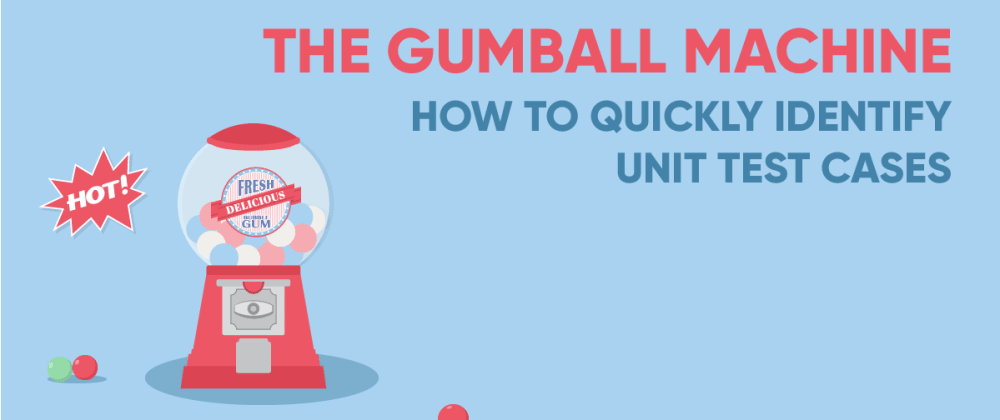 Cover image for The Gumball Machine: How To Quickly Identify Unit Test Cases