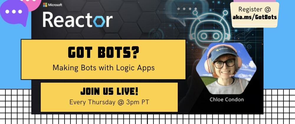 Cover image for Got Bots? 2: Making Bots with Azure Logic Apps