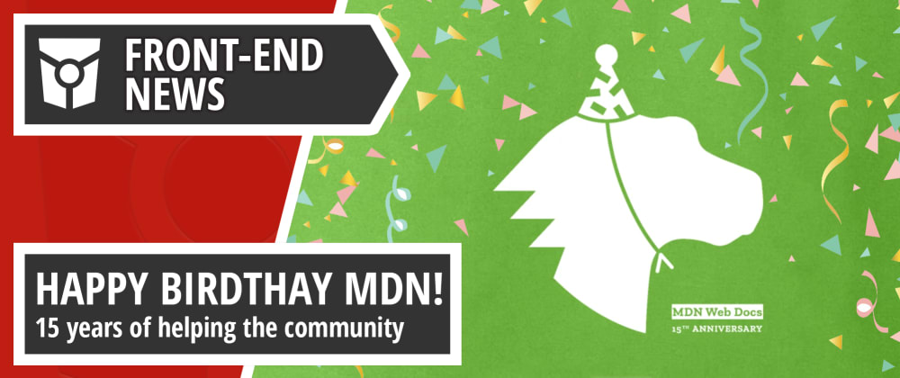 Cover image for MDN gets 15, Software Releases and the #100DaysOfProjects challenge | Front End News