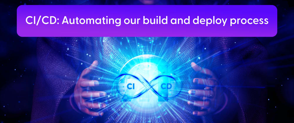 Cover image for CI/CD: Automating our build and deploy process