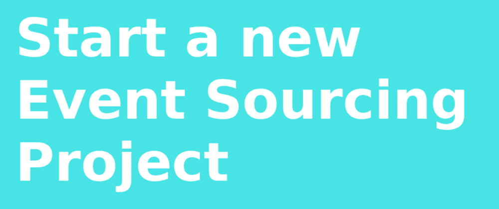 Cover image for Start a new project with an Event Sourcing Architecture