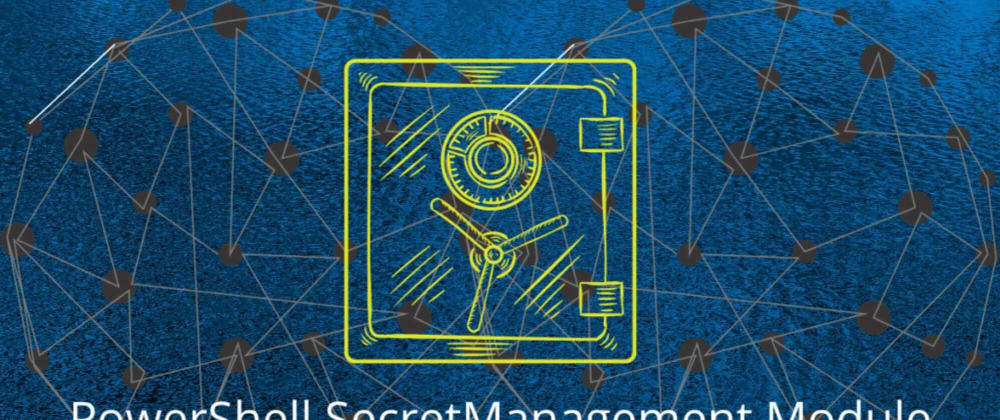 Cover image for Writing an Extension Vault for PowerShell SecretManagement Preview 4