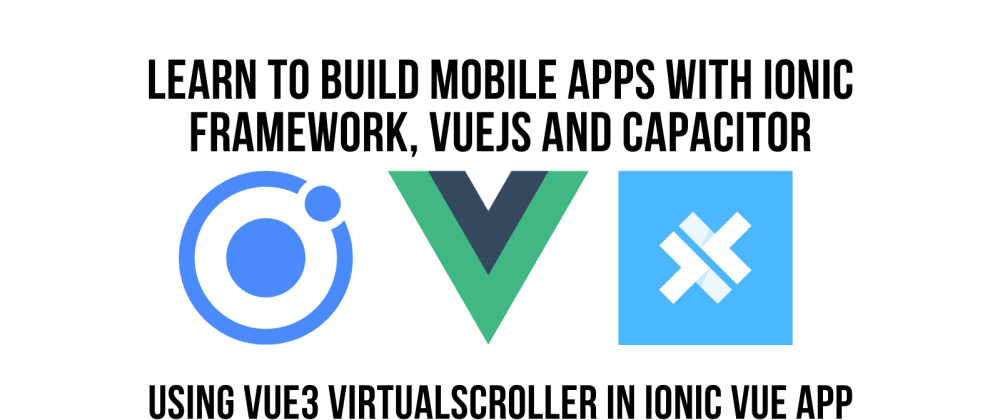 Cover image for Using Vue3 VirtualScroller In Ionic Vue App