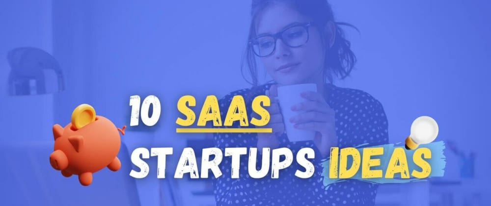 Cover image for 10 SaaS Startups Ideas to Build in 2021